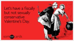 fiscally-but-not-sexually-valentines-day-ecard-someecards